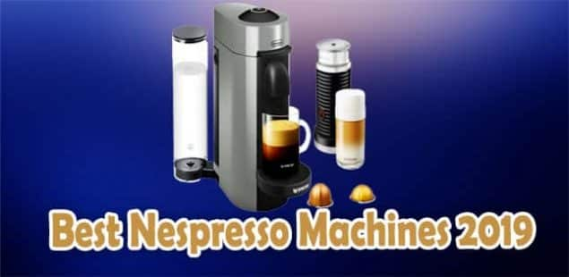 Best Nespresso Machines 2019